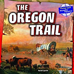 The Oregon Trail (Pioneer Spirit: the Westward Expansion)