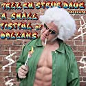 Tell 'Em Steve Dave Presents: A Small Fistful of Dollahs  by Walter Flanagan, Bryan Johnson, Brian Quinn, Sunday Jeff Narrated by uncredited