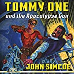 Tommy One and the Apocalypse Gun | John Simcoe