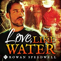 Love, Like Water (       UNABRIDGED) by Rowan Speedwell Narrated by K. C. Kelly