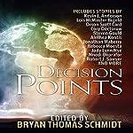 Decision Points | Orson Scott Card,Kevin J Anderson,Lois McMaster Bujold,Nnedi Okorafor,Jennifer Brozek,Jonathan Maberry