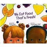 We Eat Food That's Fresh!