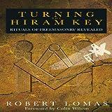 Turning the Hiram Key: Rituals of Freemasonry Revealed (159233220X) by Lomas, Robert