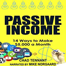 Passive Income: 14 Ways to Make $5,000 a Month in Passive Income Audiobook by Chad Tennant Narrated by Mike Norgaard