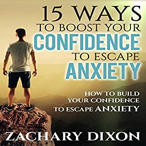 15 Ways to Boost Your Confidence When Feeling Anxious Audiobook