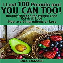 I Lost 100 Pounds and You Can Too!: Healthy Recipes for Weight Loss: Quick & Easy, Most Are 5 Ingredients or Less | Livre audio Auteur(s) : Carol Langkamp Narrateur(s) : David L. White