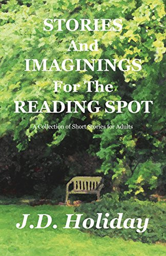 Book: Stories And Imaginings For The Reading Spot by J.D. Holiday