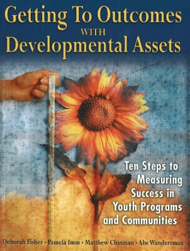 Getting to Outcomes with Developmental Assets: Ten Steps...