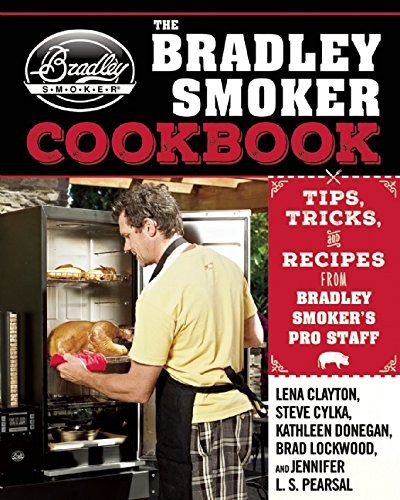 The Bradley Smoker Cookbook: Tips, Tricks, and Recipes from Bradley Smoker's Pro Staff (Meat Cookbooks For Men compare prices)