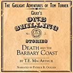 Death and the Barbary Coast: The Gaslight Adventures of Tom Turner, Book 2 | T. E. MacArthur