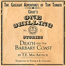 Death and the Barbary Coast: The Gaslight Adventures of Tom Turner, Book 2 (       UNABRIDGED) by T. E. MacArthur Narrated by Patrick R. Golden