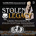 The Stolen Legacy: Greek Philosophy Is Stolen Egyptian Philosophy (       UNABRIDGED) by George G. M. James Narrated by Anthony Stewart