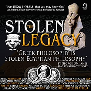 The Stolen Legacy: Greek Philosophy Is Stolen Egyptian Philosophy | [George G. M. James]