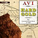 Hard Gold (I Witness): The Colorado Gold Rush of 1859: A Tale of the Old West (       UNABRIDGED) by Avi Narrated by Alston Brown