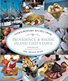 Providence & Rhode Island Chefs Table: Extraordinary Recipes from the Ocean State