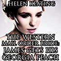 The Western Mail Order Bride: James Gets His Georgia Peach: Christian Historical Romance (       UNABRIDGED) by Helen Keating Narrated by Mary Conway