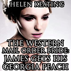 The Western Mail Order Bride: James Gets His Georgia Peach: Christian Historical Romance | [Helen Keating]