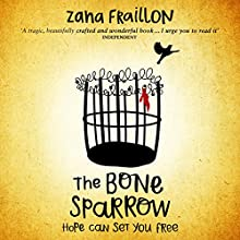 The Bone Sparrow: A Refugee Novel | Livre audio Auteur(s) : Zana Fraillon Narrateur(s) : Gareth Locke