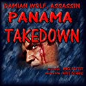 Panama Takedown: A Damian Wolf, Assassin Series, Book 1 Audiobook by Mike Pettit Narrated by Mike Dennis