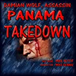 Panama Takedown: A Damian Wolf, Assassin Series, Book 1 | Mike Pettit