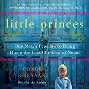Little Princes: One Man's Promise to Bring Home the Lost Children of Nepal | [Conor Grennan]