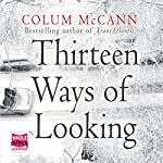 Thirteen Ways of Looking | Colum McCann