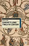 Europe's Long Twelfth Century: Order, Anxiety and Adaptation, 1095-1229 (European History in Perspective)
