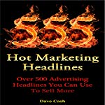 555 Hot Marketing Headlines: Over 500 Advertising Headlines You Can Use Right Now to Sell More (Hot Marketing Strategies, Book 1) | Dave Cash