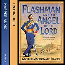 Flashman and the Angel of the Lord: The Flashman Papers, Book 9 (       UNABRIDGED) by George MacDonald Fraser Narrated by Colin Mace