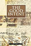 John Renning Phillips The Good Intent: The Story and Heritage of a Fresno Family