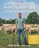 img - for Living the Farm Sanctuary Life: The Ultimate Guide to Eating Mindfully, Living Longer, and Feeling Better Every Day book / textbook / text book