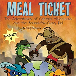 Meal Ticket: The Adventures of Captain Miraculous and the Bound-for-Glory Kid, Book Five | [Sterling Beasley]