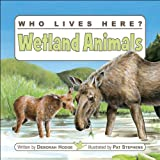 img - for Who Lives Here? Wetland Animals (Who Lives Here?) book / textbook / text book