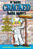 img - for IF YOU'RE CRACKED YOU'RE HAPPY! A HISTORY OF THE WORLD'S 2ND GREATEST HUMOR MAZAGINE, VOL. 2: THE FINAL YEARS book / textbook / text book