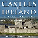 Castles in Ireland - A Travellers' Guide Audiobook by Gary McKraken Narrated by Phillip J Mather