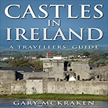 Castles in Ireland - A Travellers' Guide (       UNABRIDGED) by Gary McKraken Narrated by Phillip J Mather