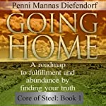 Going Home: A Roadmap to Fulfillment and Abundance by Finding Your Truth - Core of Steel | Penni Mannas Diefendorf