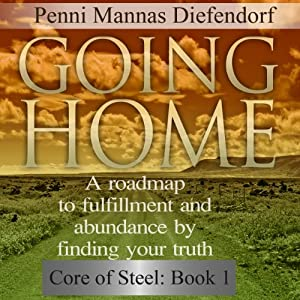 Going Home: A Roadmap to Fulfillment and Abundance by Finding Your Truth - Core of Steel | [Penni Mannas Diefendorf]