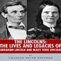 The Lincolns: The Lives and Legacies of Abraham Lincoln and Mary Todd Lincoln Audiobook by  Charles River Editors Narrated by Bruno Belmar