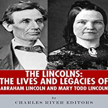 The Lincolns: The Lives and Legacies of Abraham Lincoln and Mary Todd Lincoln (       UNABRIDGED) by Charles River Editors Narrated by Bruno Belmar