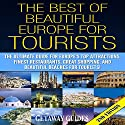 The Best of Beautiful Europe for Tourists 2nd Edition: The Ultimate Guide for Europe's Top Attractions, Finest Restaurants, Great Shopping, and Beautiful Beaches for Tourists! Audiobook by  Getaway Guides Narrated by Millian Quinteros