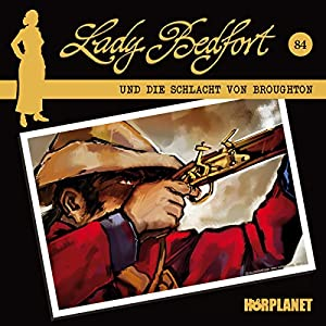 Die Schlacht von Broughton (Lady Bedfort 84) Hörspiel