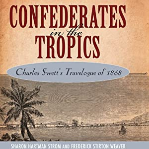 Confederates in the Tropics: Charles Swett's Travelogue | [Sharon Hartman Strom, Frederick Stirton Weaver]
