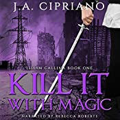Kill It with Magic: The Lillim Callina Chronicles, Book 1 | [J. A. Cipriano]