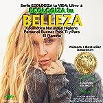 Ecologiza Tu Belleza: Cosmética Natural e Higiene Personal Buenas para Ti y para el Planeta | Pilar Bueno,Lucy Bond