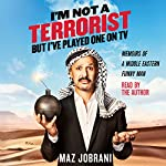 I'm Not a Terrorist, But I've Played One on TV: Memoirs of a Middle Eastern Funny Man | Maz Jobrani