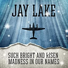Such Bright and Risen Madness in Our Names (       UNABRIDGED) by Jay Lake Narrated by Jay Snyder