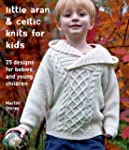 Little Aran & Celtic Knits for Kids:...