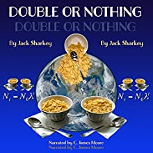 Double or Nothing | Livre audio Auteur(s) : Jack Sharkey Narrateur(s) : C. James Moore