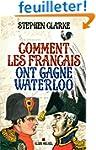 Comment les fran�ais ont gagn� Waterloo